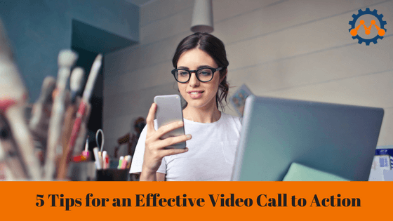 Learn the 5 tips for an effective video call to action